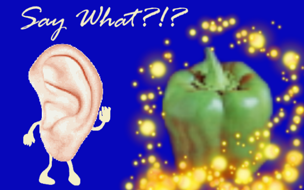 "A GIMP drawing showing an anthropomorphised ear asking, ""Say What?!?"" to a shining bell pepper"